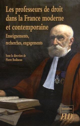 Les professeurs de droit dans la France moderne et contemporaine : Enseignements, recherches, engagements