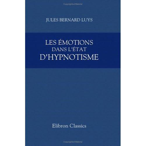 Les émotions dans l'état d'hypnotisme et l'action à distance des substances médicamenteuses ou toxiques