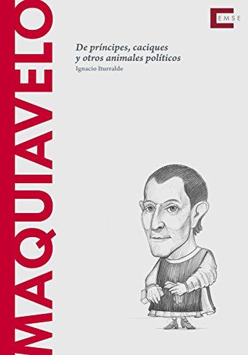 Maquiavelo: De príncipes, caciques y otros animales políticos (Descubrir la filosofía nº 19) por Ignacio Iturralde