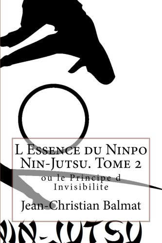 L Essence du Ninpo Nin-Jutsu. Tome 2 (Les trois visages de l'Homme Spirituel t. 4) por Jean-Christian Balmat