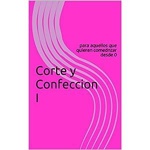 Corte y Confeccion I: para aquellos que quieren comenzar desde 0 (Hazlo facil nº 1)