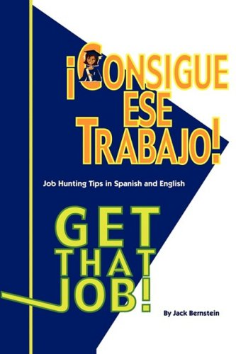 Get That Job/Consigue Ese Trabajo! por Jack Bernstein