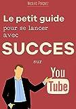 Le petit guide pour se lancer avec succès sur Youtube