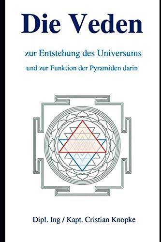 Die Veden: zur Entstehung des Universums und zur Funktion der Pyramiden darin