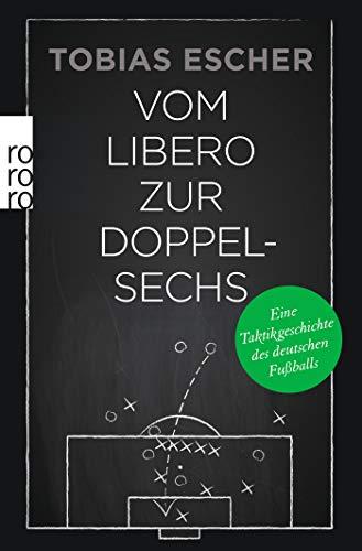Vom Libero zur Doppelsechs: Eine Taktikgeschichte des deutschen Fußballs -