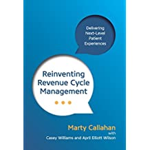 Reinventing Revenue Cycle Management: Delivering Next-Level Patient Experiences (English Edition)
