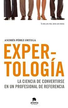 Expertología: La  ciencia de convertirse en un profesional de referencia de [Ortega, Andrés Pérez]