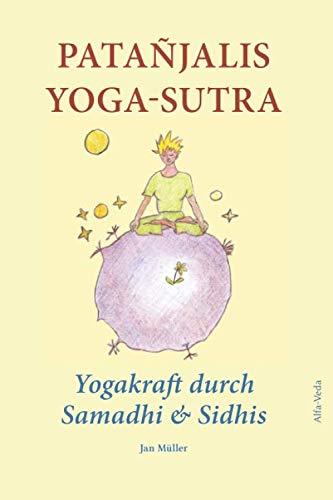 Patañjalis Yoga-Sutra – Yogakraft durch  Samadhi & Sidhis: Im Lichte von Maharishis Vedischer Wissenschaft und Technologie  aus dem Sanskrit neu übersetzt und mit Erfahrungsberichten kommentiert