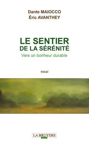 Le sentier de la sérénité : Vers un bonheur durable par Dante Maiocco, Eric Avanthey