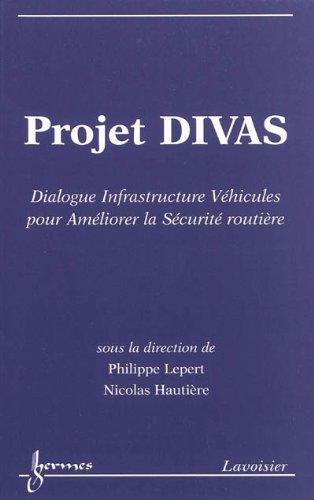 Projet DIVAS : Dialogue Infrastructure Véhicules pour Améliorer la Sécurité Routière (1Cédérom) par Philippe Lepert