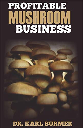 PROFITABLE MUSHROOM BUSINESS: Step by Step Guide to Start a Profitable Mushroom Farming Business (English Edition) - Oyster Mushroom Kits