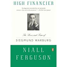 By Ferguson, Niall ( Author ) [ High Financier: The Lives and Time of Siegmund Warburg By Jun-2011 Paperback