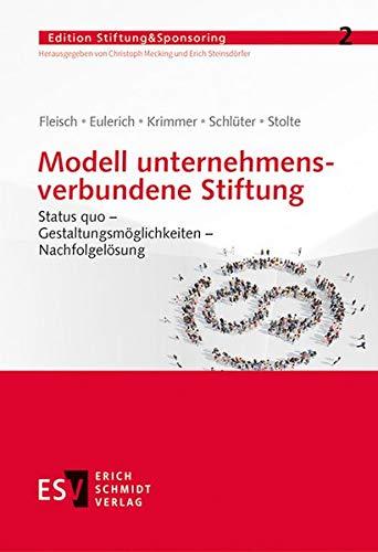 Modell unternehmensverbundene Stiftung: Status quo – Gestaltungsmöglichkeiten – Nachfolgelösung (Edition Stiftung&Sponsoring, Band 2)