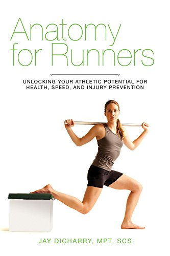 Anatomy for Runners: Unlocking Your Athletic Potential for Health, Speed, and Injury Prevention por Jay Dicharry