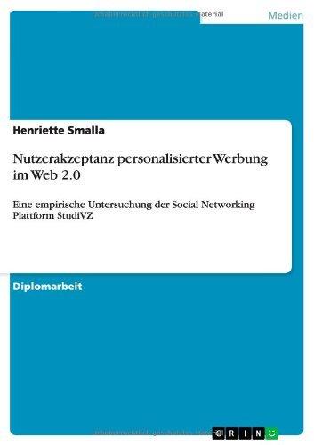 Nutzerakzeptanz personalisierter Werbung im Web 2.0 by Henriette Smalla (2009-04-28)