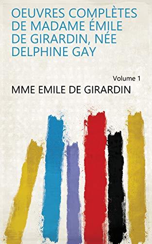 Oeuvres complètes de madame Émile de Girardin, née Delphine Gay Volume 1 (French Edition)