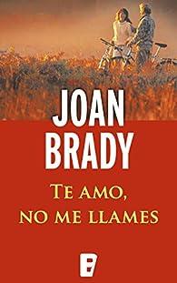 Te amo, no me llames: Él temía el amor... Ella temía a la vida par Joan Brady