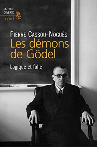 Les Démons de Gödel. Logique et folie: Logique et folie