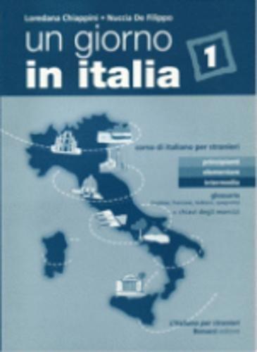 Un giorno in Italia. Corso di italiano per stranieri. Glossario (inglese, francese, tedesco e spagnolo). Con chiavi degli esercizi: 1