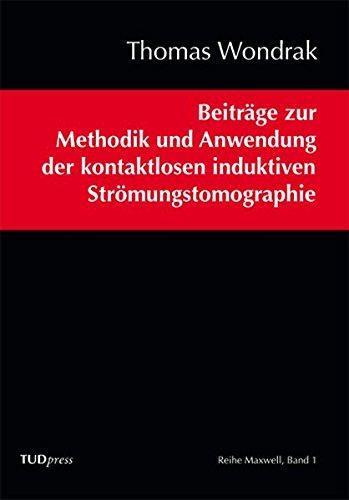 Beiträge zur Methodik und Anwendung der kontaktlosen induktiven Strömungstomographie (Reihe Maxwell)
