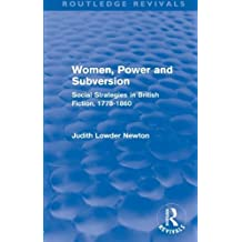 Women, Power and Subversion (Routledge Revivals): Social Strategies in British Fiction, 1778-1860 by Judith Lowder Newton (2014-03-05)