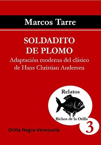Soldadito de Plomo: Adaptación moderna del cuento clásico de Hans Christians Andersen (Colección Relatos Bichos de la Orilla nº 3)