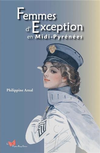 FEMMES D'EXCEPTION EN MIDI-PYRENEES par PHILIPPINE ARNAL
