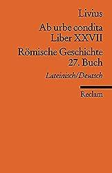 Ab urbe condita. Liber XXVII /Römische Geschichte. 27. Buch: Lat. /Dt. (Reclams Universal-Bibliothek)