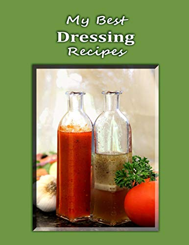 My Best Dressing Recipes: Blank form notebook used to collect your best dressing recipes for salads, samdwiches and more. Create a heirloom of your family's favorite reicpes (Sauce Cruet)