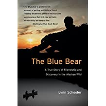 The Blue Bear: A True Story of Friendship and Discovery in the Alaskan Wild by Lynn Schooler (2003-05-06)