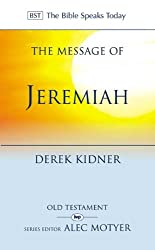 The Message of Jeremiah: Against Wind and Tide (The Bible Speaks Today)
