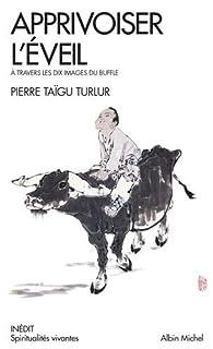 Apprivoiser l'éveil par  Pierre Taigu Turlur