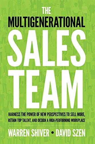 The Multigenerational Sales Team: Harness the Power of New Perspectives to Sell More, Retain Top Talent, and Design a High Performing Workplace (English Edition) -