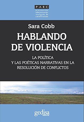 Hablando de violencia: La política y las poéticas narrativas en la resolución de conflictos (Prevención Administración Resolución de Conflictos nº 350014) por Sara Cobb
