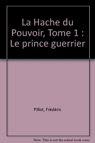 La Hache du Pouvoir, Tome 1 : Le prince guerrier