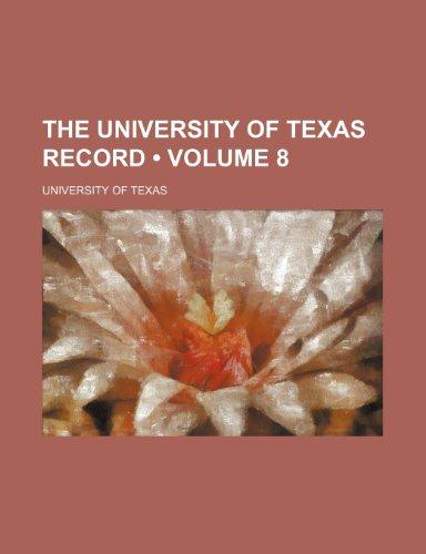 The University of Texas Record (Volume 8 )