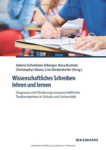 Wissenschaftliches Schreiben lehren und lernen: Diagnose und Förderung wissenschaftlicher Textkompetenz in Schule und Universität