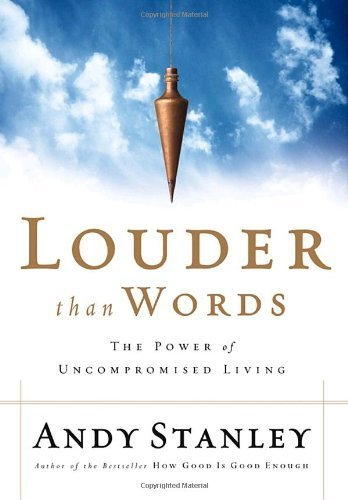 louder-than-words-the-power-of-uncompromised-living-by-stanley-andy-2004-paperback