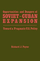 Opportunities and Dangers of Soviet-Cuban Expansion: Towards a Pragmatic U.S. Policy