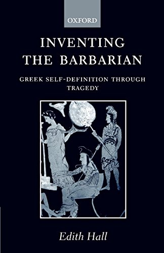 Inventing the Barbarian: Greek Self-Definition Through Tragedy (Oxford Classical Monographs) por Nancy Coffelt