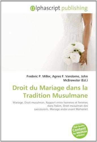 Droit du Mariage dans la Tradition Musulmane: Mariage, Droit musulman, Rapport entre hommes et femmes dans l'islam, Droit musulman des successions, Mariage arabe avant Mahomet