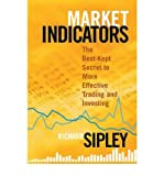 [(Market Indicators: The Best-Kept Secret to More Effective Trading and Investing )] [Author: Richard Sipley] [Jan-2010]