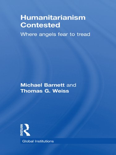 Humanitarianism Contested: Where Angels Fear to Tread (Routledge Global Institutions)