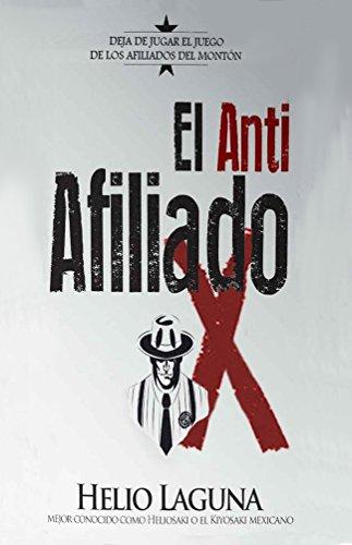 El Anti Afiliado X: Deja de jugar el juego de los afiliados del montón por Helio Laguna