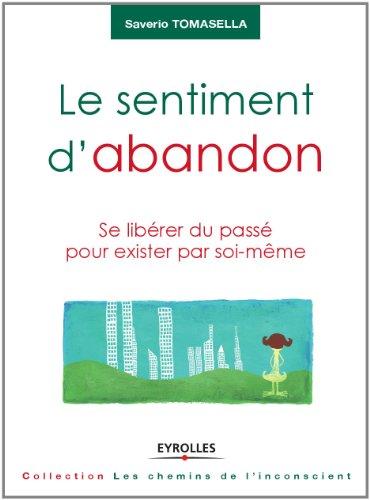 Le sentiment d'abandon (Les chemins de l'inconscient) (French Edition)