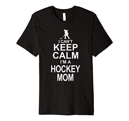 I Can't Keep Calm I'm A Hockey Mom Tshirt - Hockey Mom-shirt