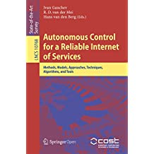 Autonomous Control for a Reliable Internet of Services: Methods, Models, Approaches, Techniques, Algorithms, and Tools (Computer Communication Networks ... Book 10768) (English Edition)