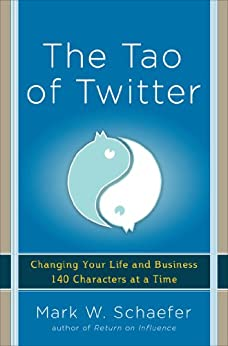The Tao of Twitter: Changing Your Life and Business 140 Characters at a Time von [Schaefer, Mark]