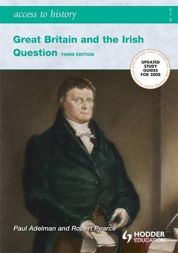 Access To History: Great Britain and the Irish Question 1798-1921 Second Edition by Paul Adelman (2005-07-29)