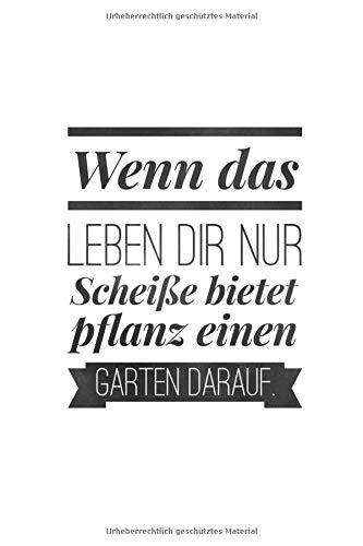 Wenn das Leben dir nur Scheiße bietet pflanz einen Garten darauf: Liniert mit Linien  (6x9) A5 108 Seiten Gartenplaner, Notizbuch, Jahresplaner, ... Gärtner, Schrebergarten und Pflanzen